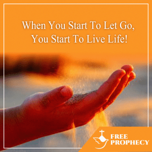 When you start to let go you are about to start to live life
